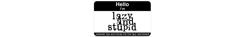 Lazy and Stupid